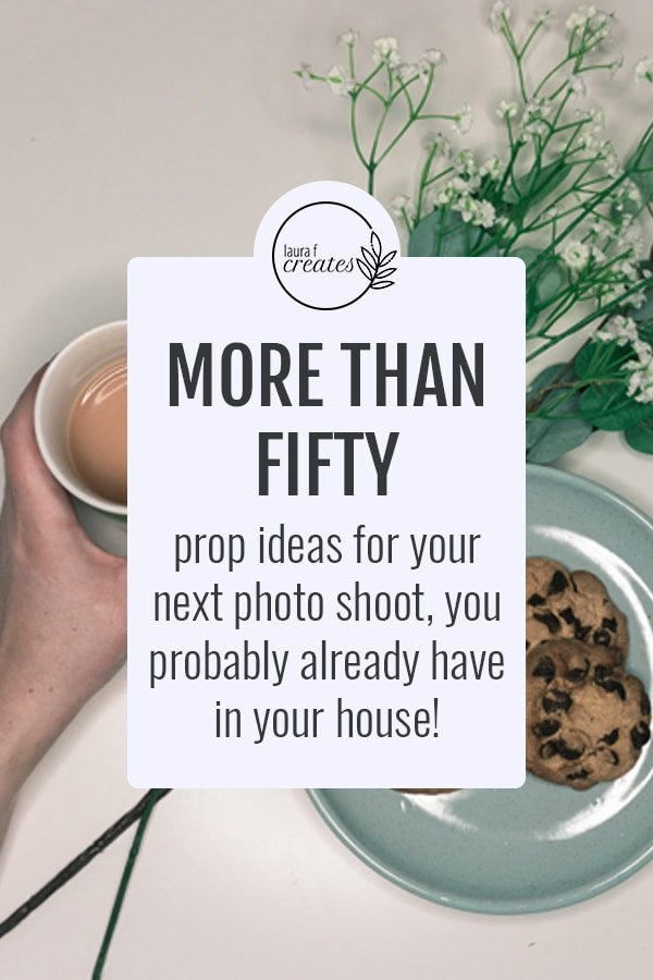More than fifty prop ideas for your next photo shoot, you probably already have in your house!