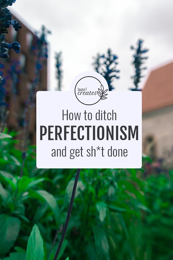 How to ditch perfectionism and sh*t done