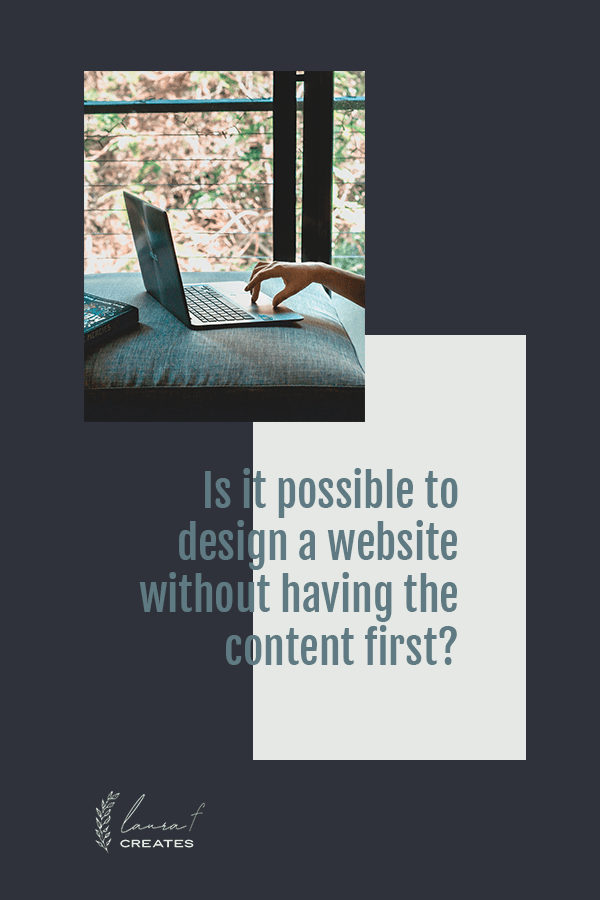Is it possible to design a website without having the content first?
