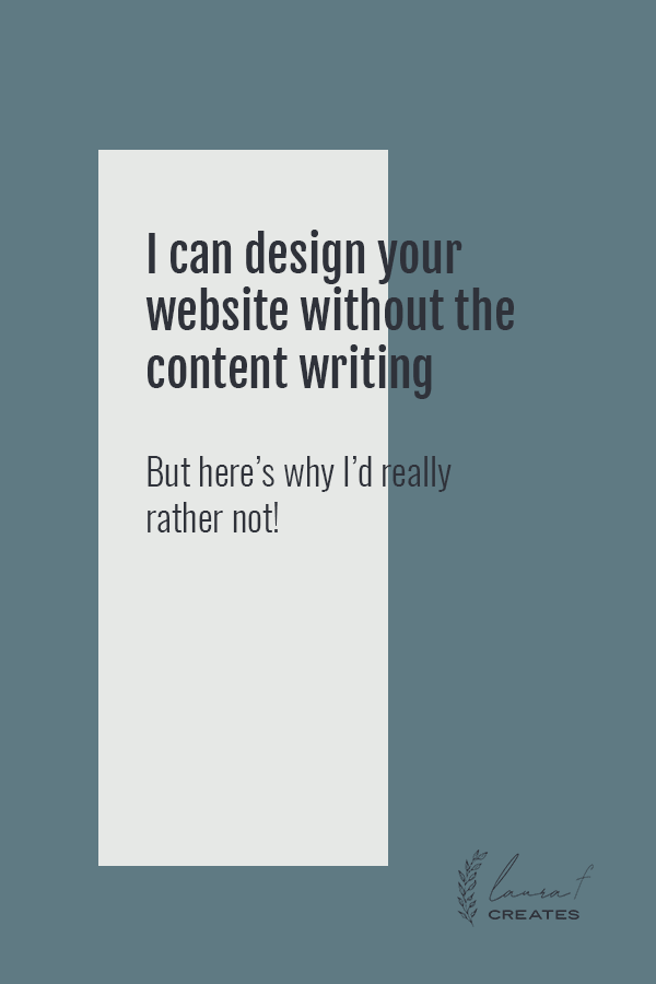 I can design your website without the content writing, but here's why I'd really rather not!