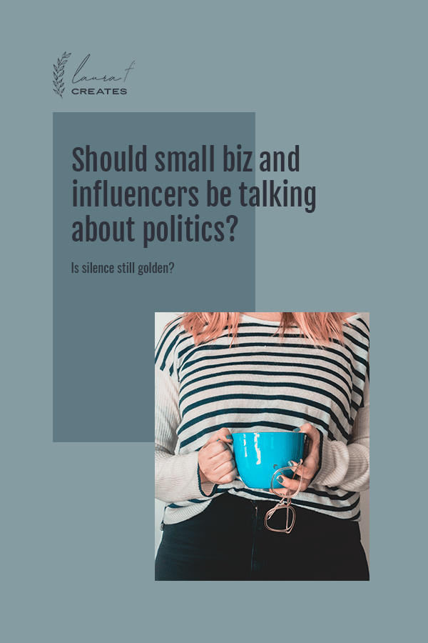 Should small biz and influencers be talking about politics?