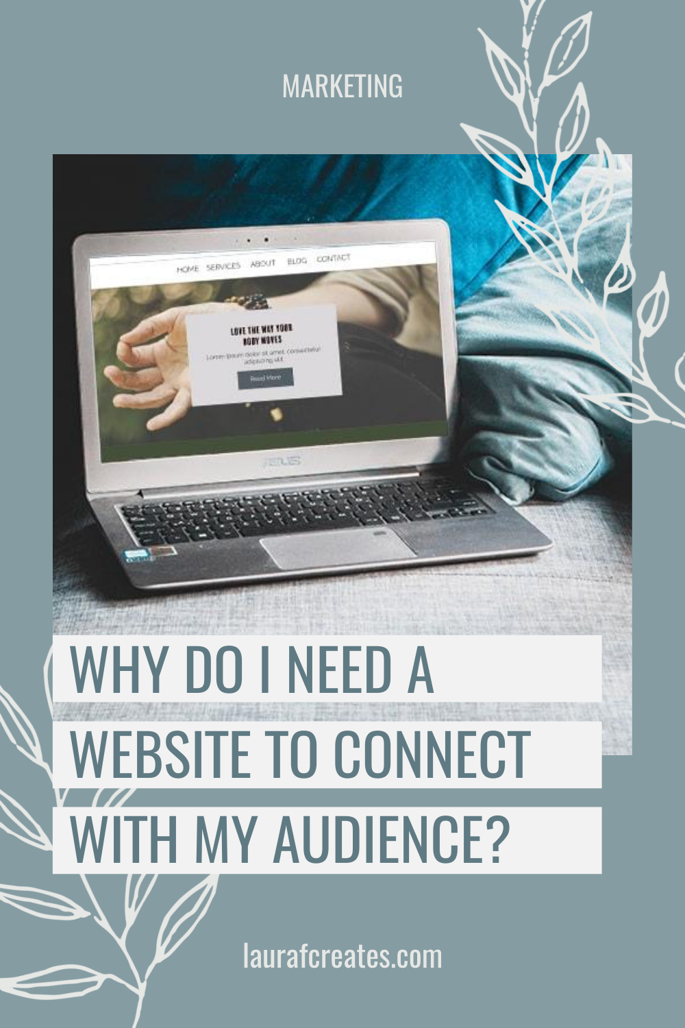 Why Do I need a Website to Connect with my Audience? By Laura F Creates. This blog post includes tips for building your website, marketing tips, business growth tips & branding tips. #marketing #businessgrowthtips #websitedesign #wordpress
