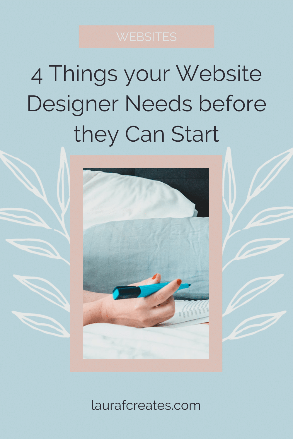 4 Things your Website Designer Needs before they Can Start by Laura F Creates, includes tips for building your website & websites for business. Click through to browse the blog or for more website tips.