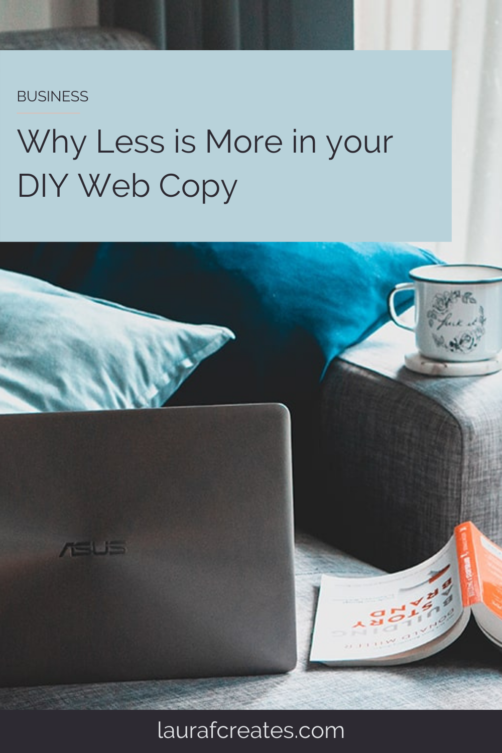 Why Less is More in your DIY Web Copy by Laura F Creates. This blog post includes tips for building your website, copywriting tips, business growth tips & branding tips.