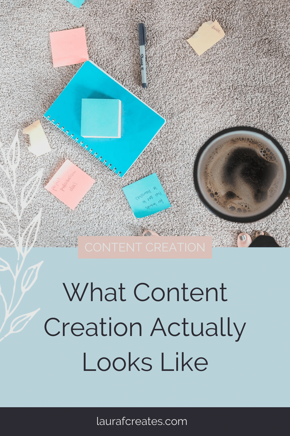 What Content Creation Actually Looks Like by Laura F Creates. This blog post includes tips for building your website, copywriting tips, websites for business. Click through to browse the blog or for more content tips